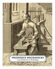 Ingenious Mechanicks: Early Workbenches & Workholding